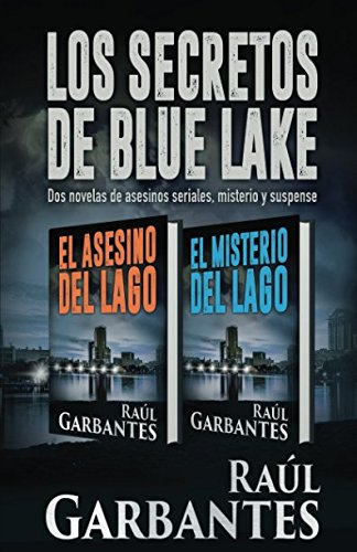 Los Secretos de Blue Lake: dos novelas de asesinos seriales, misterio y suspense Tapa blanda – 2 feb 2018 Raúl Garbantes Independently published 1977078273