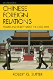 Chinese Foreign Relations : Power and Policy since the Cold War, Sutter, Robert G., 0742566951
