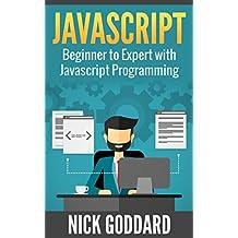 Javascript: Beginner to Expert with Javascript Programming (Javascript, Javascript Programming, Javascript for Beginners, Java, Java Programming, Java for Beginners,)