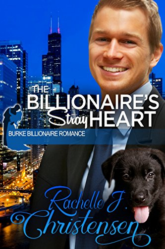 The Billionaire's Stray Heart (Burke Billionaire Romance Book 2) by [Christensen, Rachelle J.]