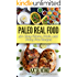 Paleo Real Food: 50+ Easy Gluten, Grain, and Dairy Free Recipes