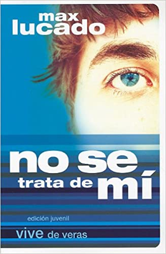 No Se Trata De Mi- Edicion Juvenil (Spanish Edition): Max Lucado: 9781591859253: Amazon.com: Books