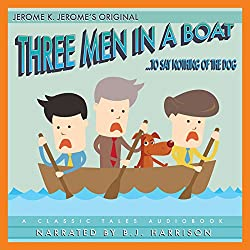 Three Men in a Boat [Classic Tales Edition]