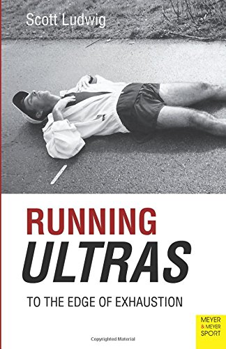 Read Online Running Ultras: To the Edge of Exhaustion ebook