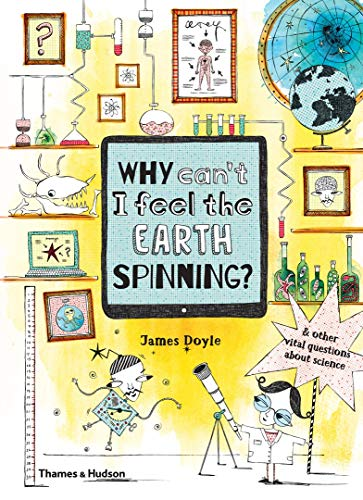 Image of Why Can't I Feel the Earth Spinning?: And Other Vital Questions about Science