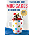 The Absolute Best Mug Cakes Cookbook: 100 Family-Friendly Microwave Cakes