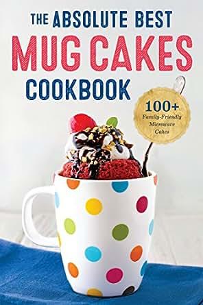 Absolute Best Mug Cakes Cookbook