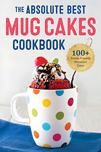 The Absolute Best Mug Cakes Cookbook: 100 Family-Friendly Microwave Cakes by Rockridge Press