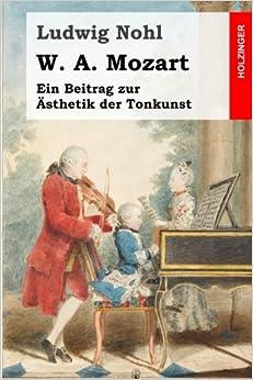 W. A. Mozart: Ein Beitrag zur Ästhetik der Tonkunst