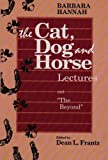 img - for Barbara Hannah: The Cat, Dog, and Horse Lectures, and the Beyond book / textbook / text book
