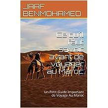 Ce qu'il faut savoir avant de voyager au Maroc: Un Petit Guide Important de Voyage Au Maroc (French Edition)