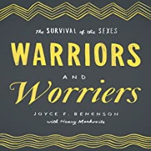 Warriors and Worriers: The Survival of the Sexes Audiobook by Joyce F. Benenson, Henry Markovits Narrated by Coleen Marlo