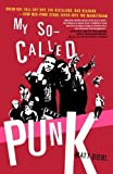 img - for My So-Called Punk: Green Day, Fall Out Boy, The Distillers, Bad Religion---How Neo-Punk Stage-Dived into the Mainstream by Matt Diehl (2007-04-17) book / textbook / text book