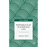 Portable Play in Everyday Life: The Nintendo DS (Palgrave Pivot)