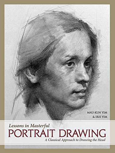 Lessons in Masterful Portrait Drawing: A Classical Approach to Drawing the Head (Head Drawing)