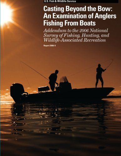 Casting Beyond the Bow: An Examination of Anglers Fishing From Boats: Addendum to the 2006 National Survey of Fishing, Hunting, and Wildlife-Associated Recreation pdf epub