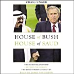 House of Bush, House of Saud: The Secret Relationship between the World's Two Most Powerful Dynasties | Craig Unger
