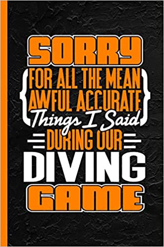 Epub Descargar Sorry For All The Mean Awful Accurate Things I Said During Our Diving Game: Notebook & Journal Or Diary, Date Ruled Paper
