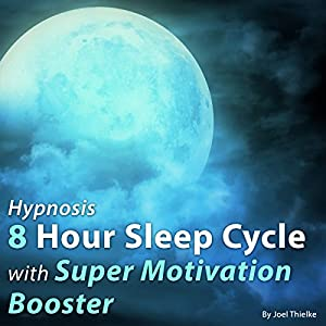 Hypnosis 8 Hour Sleep Cycle with Super Motivation Booster Audiobook