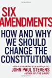 img - for Six Amendments: How and Why We Should Change the Constitution (Penn State Romance Studies) by Justice John Paul Stevens (2014-07-31) book / textbook / text book