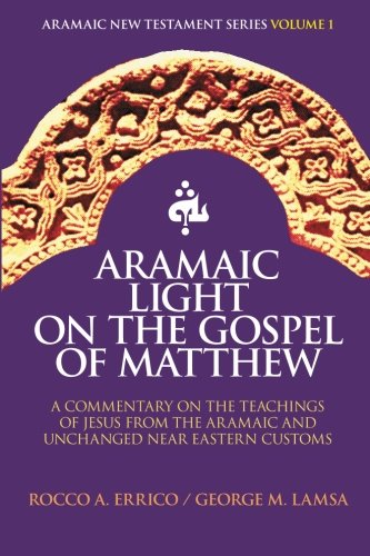 Aramaic Light on the Gospel of Matthew (Aramaic New Testament Series) (Volume 1) by Brand: Noohra Foundation