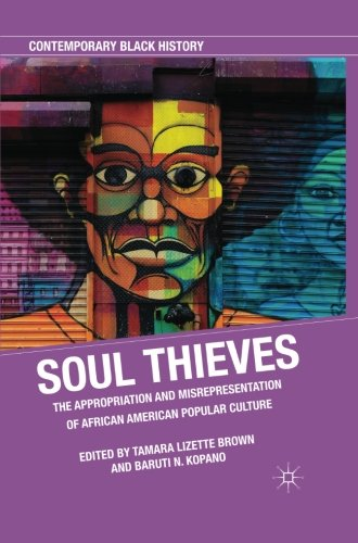 Search : Soul Thieves: The Appropriation and Misrepresentation of African American Popular Culture (Contemporary Black History)