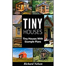 Tiny House: Tiny House Living with Example Plans (Tiny House Living, Tiny House Plans, Tiny House Floor Plans, Tiny House Construction Book 1)