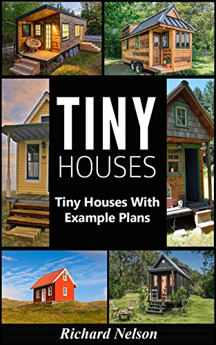 Tiny House: Tiny House Living with Example Plans (Tiny House Living, Tiny House Plans, Tiny House Floor Plans, Tiny House Construction Book ()