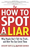 How to Spot a Liar, Revised Edition: Why People Don't Tell the Truth...and How You Can Catch Them