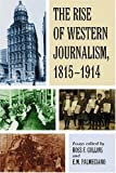 img - for The Rise of Western Journalism 1815-1914: Essays on the Press in Australia, Canada, France, Germany, Great Britain and the United States book / textbook / text book