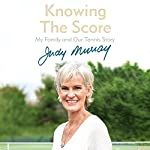 Knowing the Score: My Family and Our Tennis Story | Judy Murray