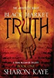 Front cover for the book Black Market Truth by Sharon Kaye