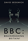 BBC: Brainwashing Britain?: How and why the BBC controls your mind (English Edition)