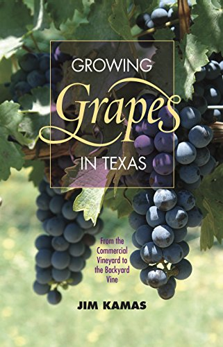 Growing Grapes in Texas: From the Commercial Vineyard to the Backyard Vine (Texas A&M AgriLife Research and Extension Service Series) (300' Extension)