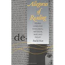 Allegories of Reading: Figural Language in Rousseau, Nietzsche, Rilke, and Proust