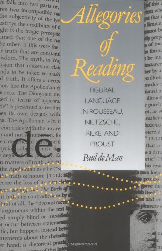 Allegories of Reading: Figural Language in Rousseau, Nietzsche, Rilke, and Proust by imusti