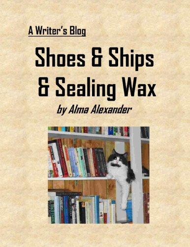 (Shoes & Ships & Sealing Wax (A Writer's Blog Book)