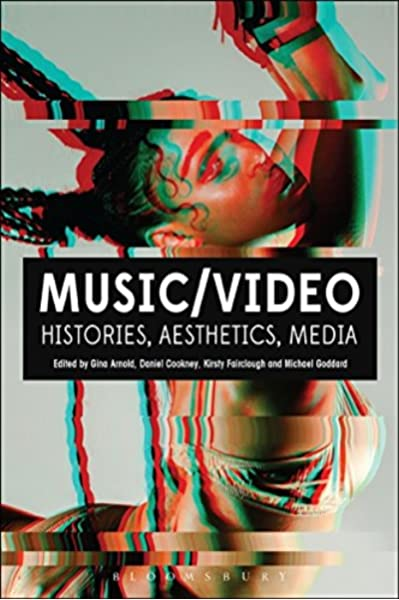Music Video Histories Aesthetics Media Arnold Gina Cookney Daniel Fairclough Kirsty Goddard Michael N 9781501313912 Amazon Com Books