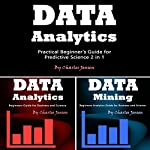 Data Analytics: Practical Beginner's Guide for Predictive Science 2 in 1 | Charles Jensen