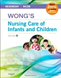 Wong's Nursing Care of Infants and Children Multimedia Enhanced Version, Marilyn J. Hockenberry and David Wilson, 0323244254