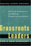 Grassroots Leaders for a New Economy: How Civic Entrepreneurs Are Building Prosperous Communities offers