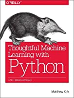 Thoughtful Machine Learning with Python: A Test-Driven Approach Front Cover