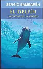 El Delfin. La historia de un sonador: Amazon.es: Bambaren