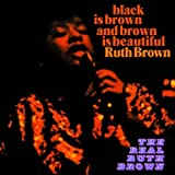 Black Is Brown and Brown Is Beautiful. The Real Ruth Brown