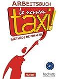 Le nouveau taxi ! 1: Le nouveau taxi !: Band 1.Ausgabe für den deutschsprachigen Raum/Arbeitsbuch
