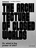 world architecture - The Architecture of Closed Worlds: Or, What Is the Power of Shit?