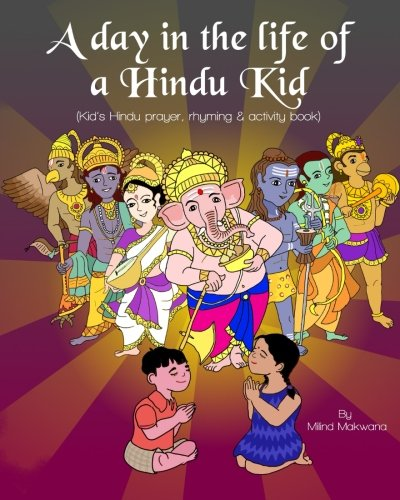 A Day in the Life of a Hindu Kid: Kid's Hindu prayer, rhyming and activity book (Short Poems For Kids With Rhyming Words)