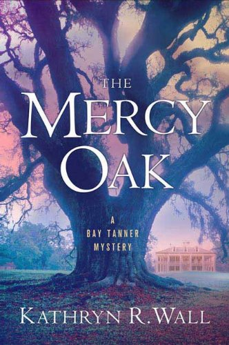 The Mercy Oak: A Bay Tanner Mystery