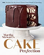 Martha Stewart's Cake Perfection: 100+ Recipes for the Sweet Classic, from Simple to Stunning: A Baking