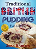 Traditional British Pudding Recipes (Traditional British Recipes Book 2)